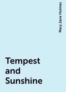 Tempest and Sunshine, Mary Jane Holmes