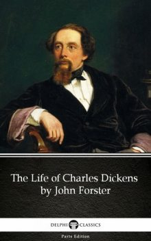 The Life of Charles Dickens by John Forster by Charles Dickens (Illustrated), John Forster