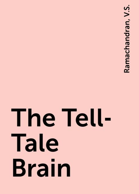 The Tell-Tale Brain, Ramachandran, V.S.