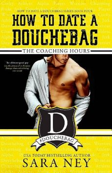 How to Date a Douchebag: The Coaching Hours, Sara Ney