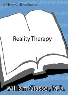 Reality Therapy, William Glasser