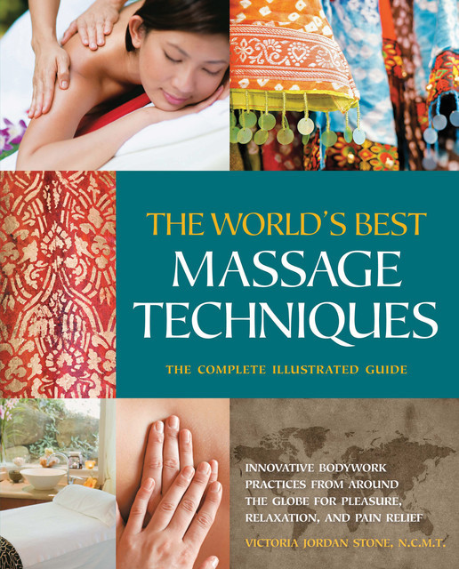 The World's Best Massage Techniques The Complete Illustrated Guide, Victoria Stone