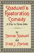 Shadwell's Restoration Comedy: A Play in Three Acts, Frank J.Morlock, Thomas Shadwell