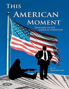 This American Moment:Thoughts On the American Condition, M.G. Montpelier