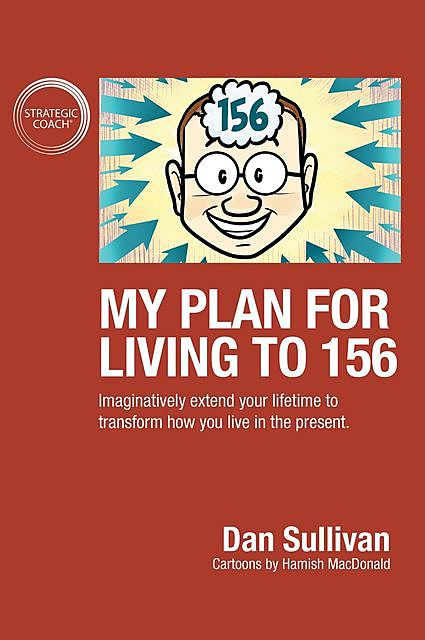 My Plan For Living To 156, Dan Sullivan