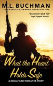 What the Heart Holds Safe, M.L. Buchman