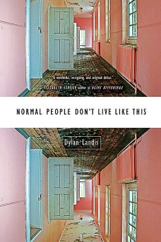 Normal People Don't Live Like This, Dylan Landis