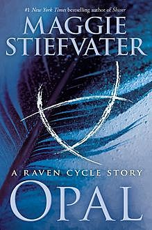 Opal (A Raven Cycle Story), Maggie Stiefvater