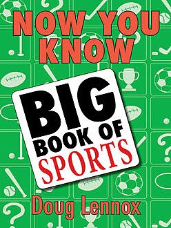 Now You Know Big Book of Sports, Doug Lennox