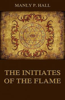 The Initiates of the Flame, Manly P.Hall