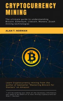 Cryptocurrency mining guide, Alan T. Norman