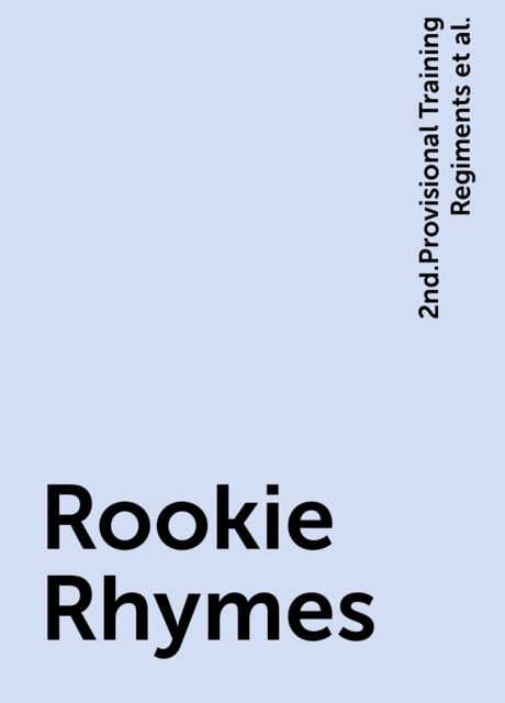 Rookie Rhymes, 2nd.Provisional Training Regiments, New York Plattsburg The Men of the 1st.