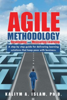 Agile Methodology for Developing and Measuring Learning, Kaliym A. Islam