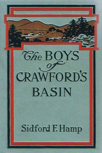 The Boys of Crawford's Basin / The Story of a Mountain Ranch in the Early Days of Colorado, Sidford F.Hamp