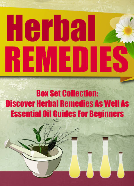 Herbal Remedies:: Box Set Collection: Discover Herbal Remedies As Well As Essential Oil Guides For Beginners, Old Natural Ways