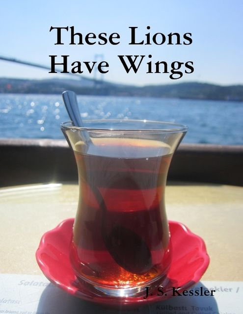 These Lions Have Wings, J.S.Kessler