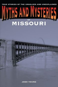 Myths and Mysteries of Missouri, Josh Young