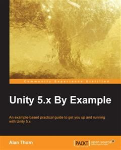 Unity 5.x By Example, Alan Thorn