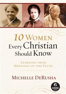 10 Women Every Christian Should Know (Ebook Shorts), Michelle DeRusha