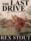 The Last Drive: A Golfing Mystery, Rex Stout