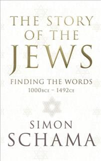 The Story of the Jews: Finding the Words 1000 BC-1492 AD, Simon Schama
