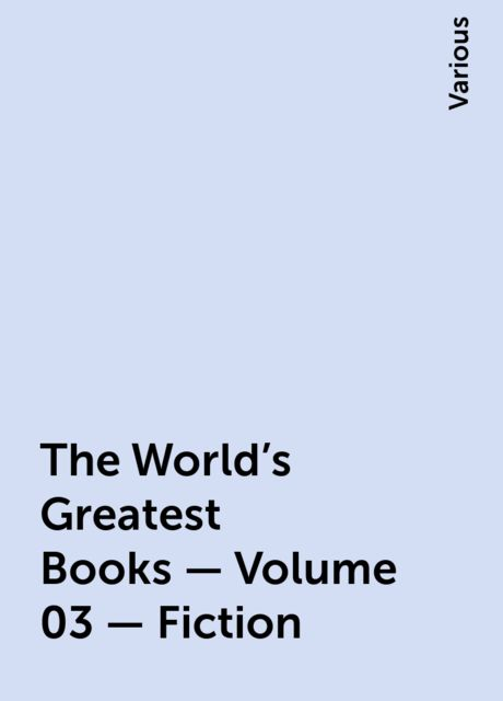 The World's Greatest Books — Volume 03 — Fiction, Various