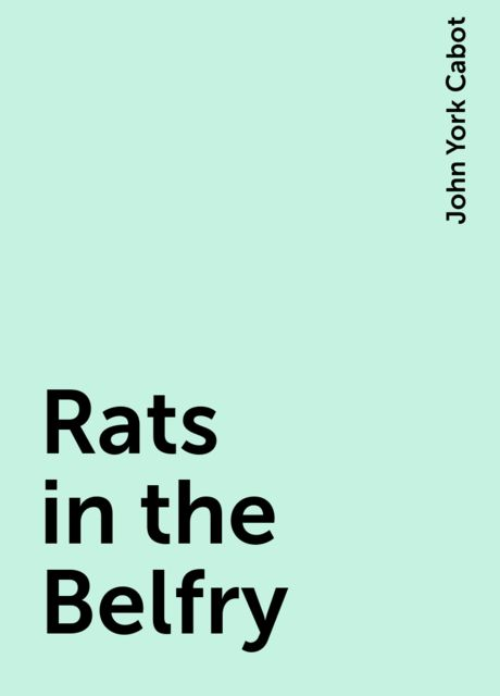 Rats in the Belfry, John York Cabot