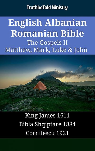 English Albanian Romanian Bible – The Gospels II – Matthew, Mark, Luke & John, TruthBeTold Ministry
