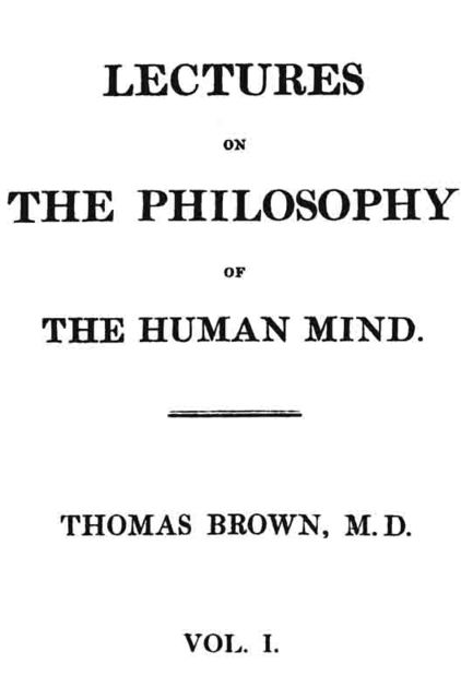 Lectures on the Philosophy of the Human Mind (Vol. 1 of 3), Thomas Brown