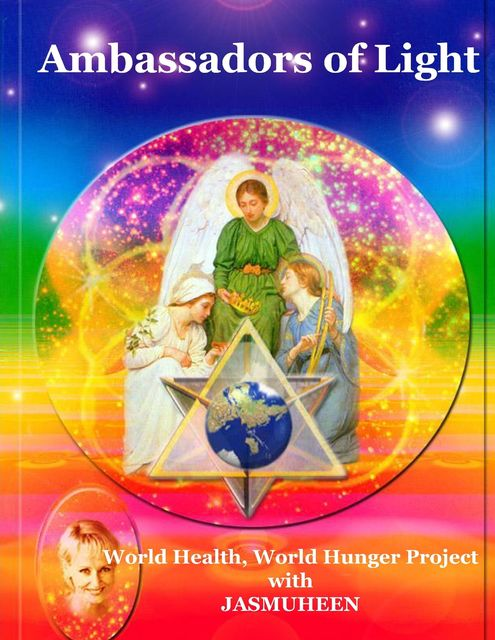Ambassadors of Light: World Health World Hunger Project, Jasmuheen