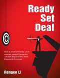 Ready, Set, Deal: How a Small Minority and Women Owned Company Can Win Big Business from Corporate America, Rengen Li