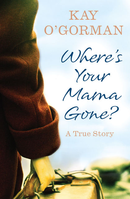 Where's Your Mama Gone?, Kay O'Gorman