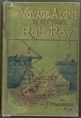 "The Voyage Alone in the Yawl ""Rob Roy"", John MacGregor"
