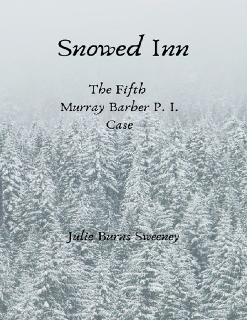 Snowed Inn : The 5th Murray Barber P.I. Case Story, Julie Burns-Sweeney