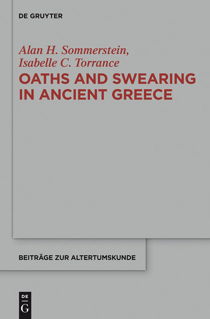 Oaths and Swearing in Ancient Greece, Alan H.Sommerstein, Isabelle C.Torrance