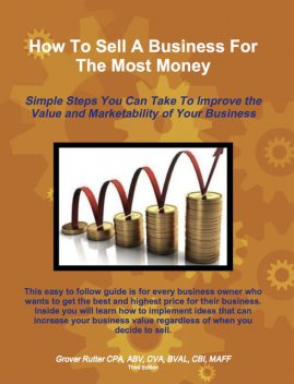 How to Sell a Business for the Most Money Third Edition, Grover Rutter