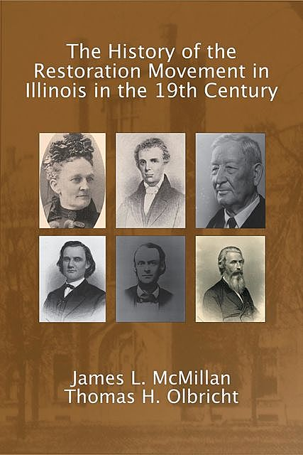 The History of the Restoration Movement in Illinois in the 19th Century, Thomas H. Olbricht, James L. McMillan
