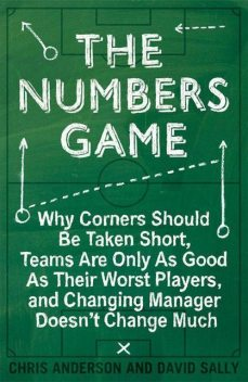 The Numbers Game: Why Everything You Know About Football is Wrong, Chris Anderson