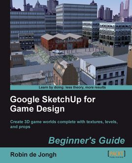 Google SketchUp for Game Design Beginner's Guide, Robin de Jongh