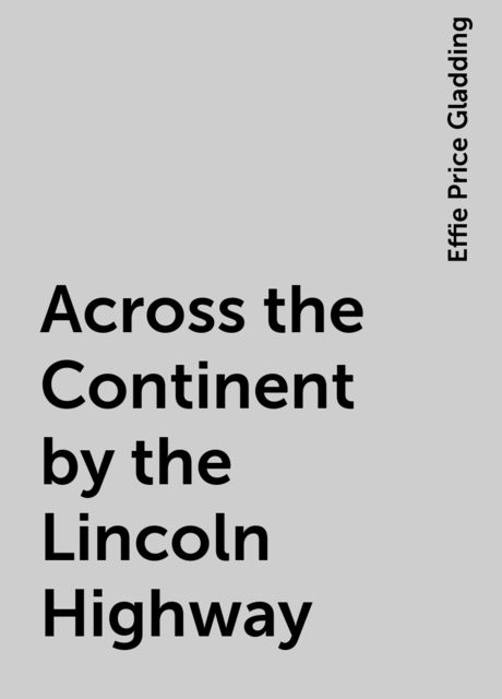 Across the Continent by the Lincoln Highway, Effie Price Gladding