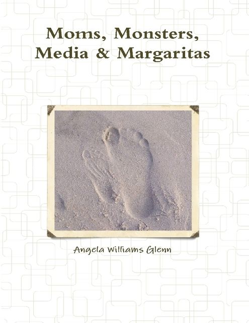Moms, Monsters, Media & Margaritas, Angela Williams Glenn