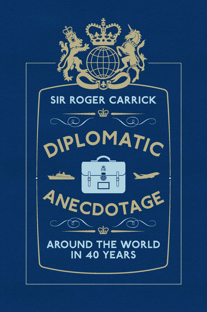 Diplomatic Anecdotage, Sir Roger Carrick