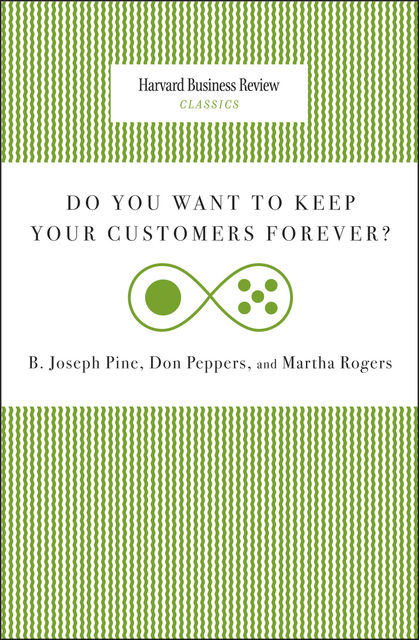 Do You Want to Keep Your Customers Forever, Don Peppers, Martha Rogers, Pine Joseph
