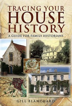 Tracing Your House History, Gill Blanchard