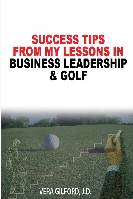 Success Tips From My Lessons In Business Leadership & Golf, Vera Gilford