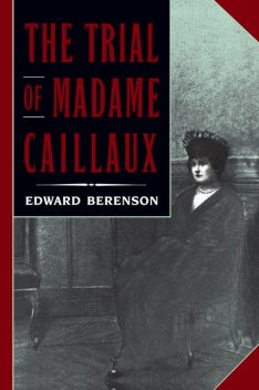 The Trial of Madame Caillaux, Edward Berenson