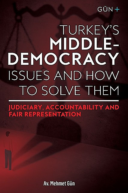 TURKEY'S MIDDLE-DEMOCRACY ISSUES and HOW TO SOLVE THEM, Mehmut Gun