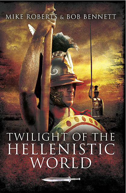Twilight of the Hellenistic World, Bob Bennett, Mike Roberts