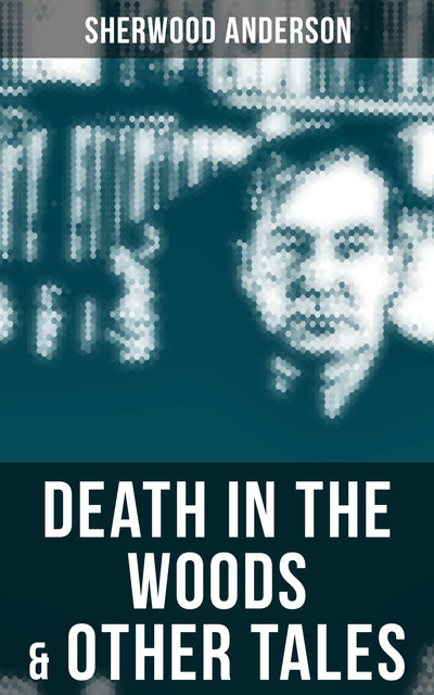 Death in the Woods & Other Tales, Sherwood Anderson