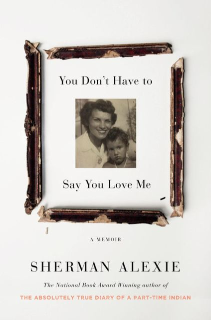 You Don't Have to Say You Love Me, Sherman Alexie